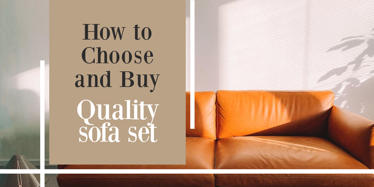 [3 Simple Guide] – How to choose and buy a Quality sofa set for Home
