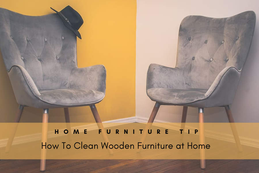 Home Furniture Tips - How To Clean Wooden Furniture at Home