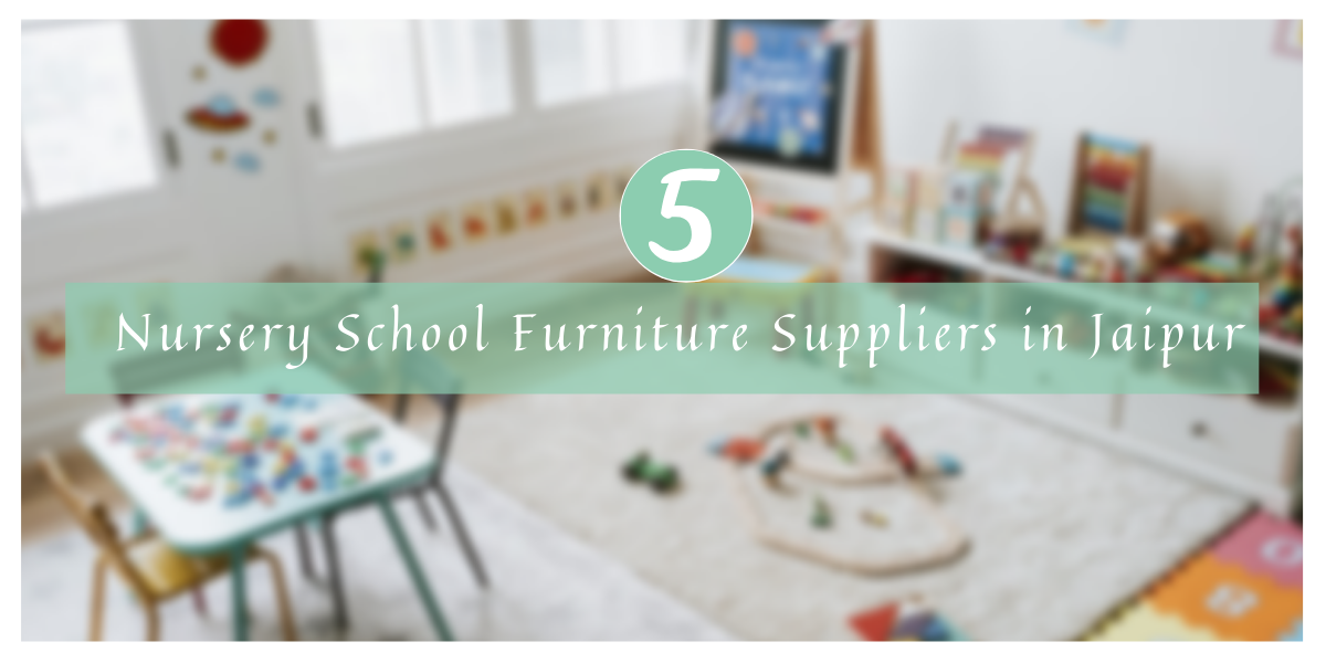 Top Five Nursery School Furniture Suppliers in Jaipur