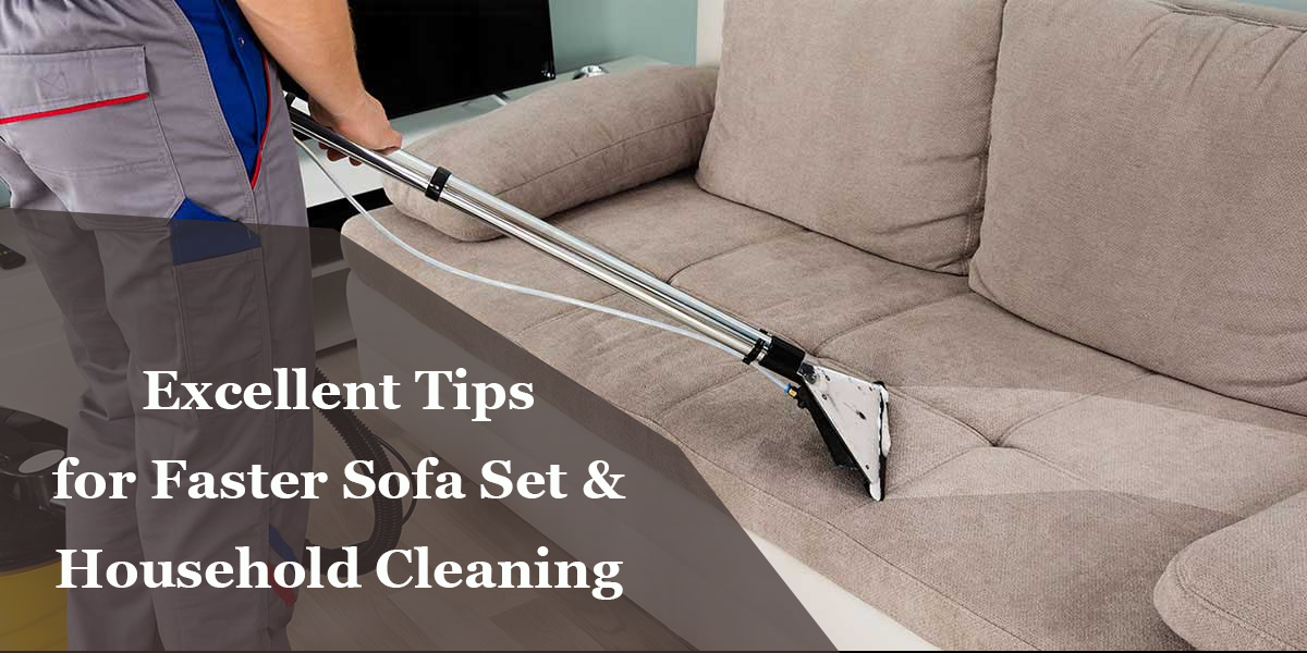 Excellent Tips for Faster Sofa Set & Household Cleaning