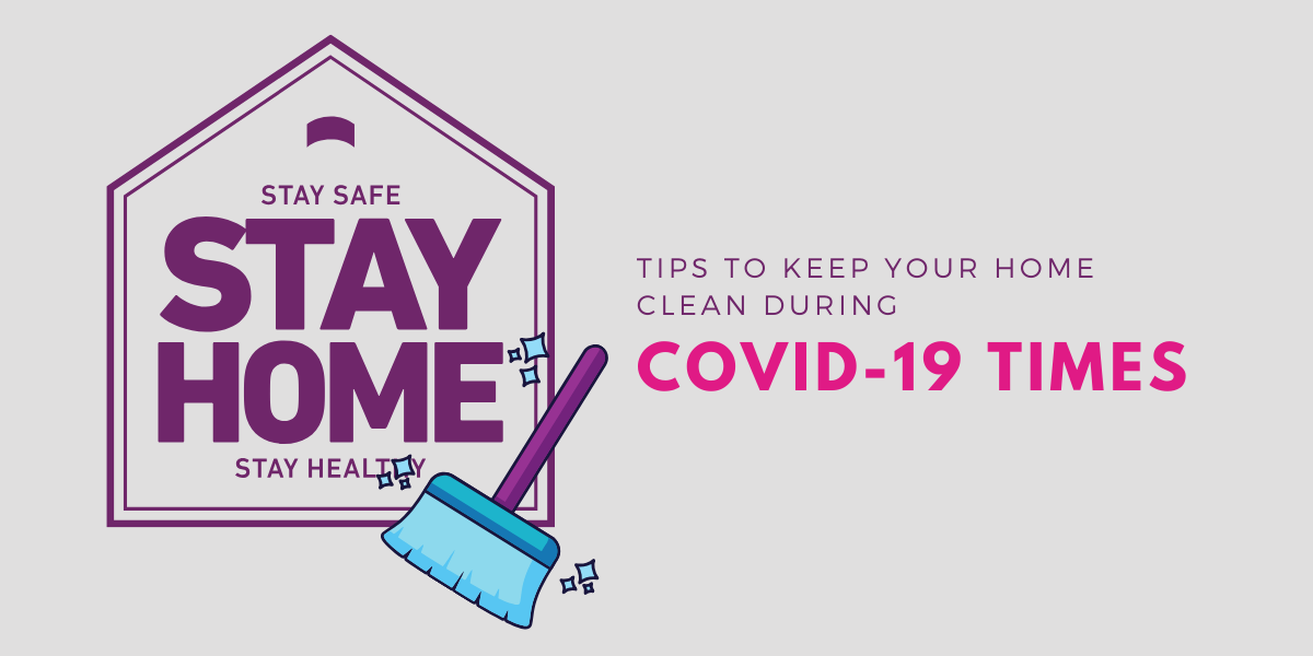 Tips to Keep Your Home Clean During COVID-19 Times