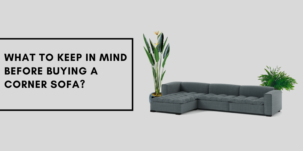 What to keep in mind before buying a Corner sofa?