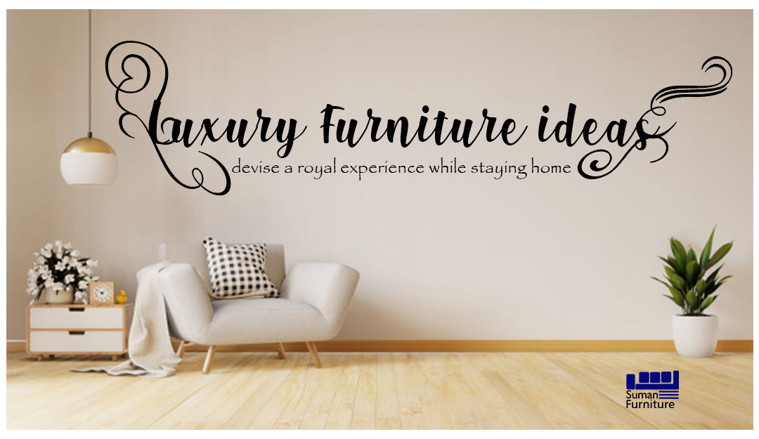 Luxury Furniture Ideas Blog By Suman Furniture