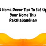 5 Home Decor Tips To Set Up Your Home This Rakshabandhan