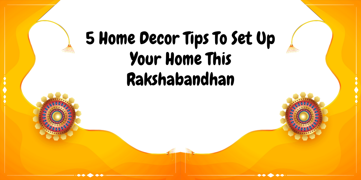 5 Home Decor Tips To Set Up Your Home This Rakshabandhan