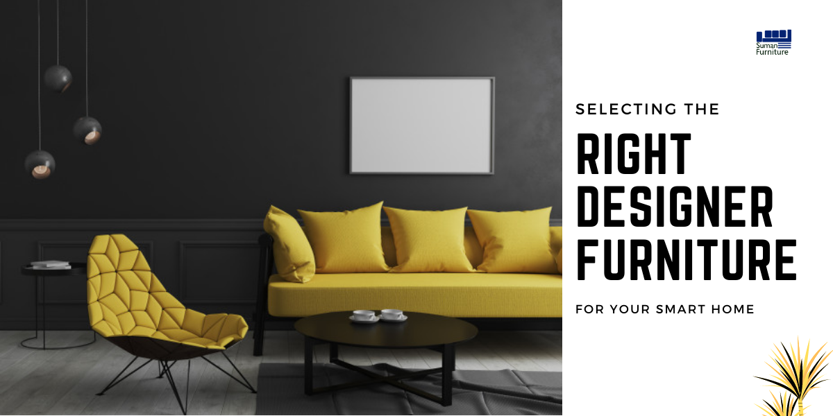 Selecting The Right Designer Furniture For Your Smart Home