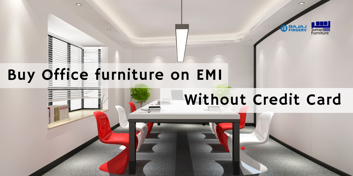 Buy Office furniture on EMI basis without Credit Card