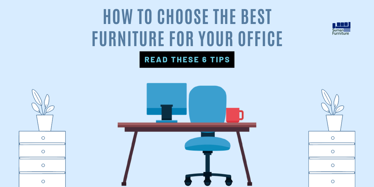 How to choose the best furniture for your office: Read these 6 Tips