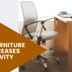 Types of Office Furniture That Increases Productivity