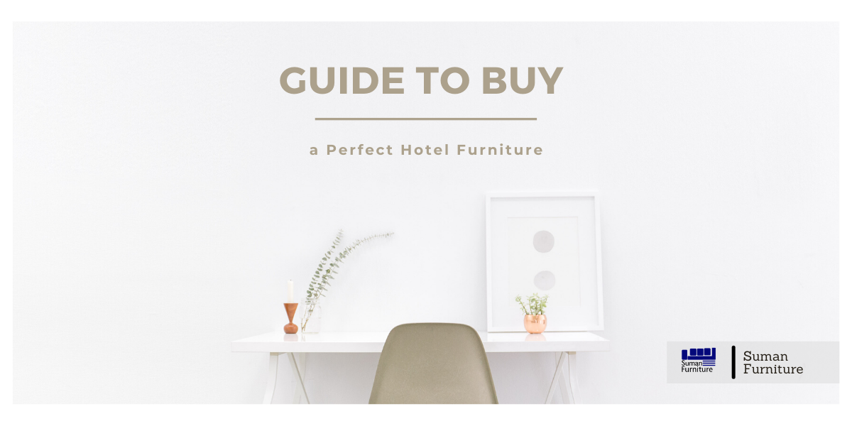 Guide to Getting a Perfect Hotel Furniture